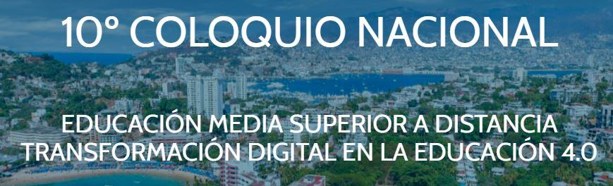 10° Coloquio Nacional de Educación Media Superior a Distancia